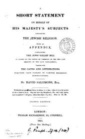 A short statement on behalf of his majesty's subjects professing the Jewish religion [signed D.S.]. With an appendix, containing the Jews' relief bill as passed by the House of commons, together with the oaths and affirmations required from persons of various religious denominations. By D. Salomons: Volume 24