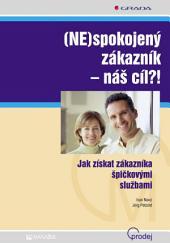 (NE)spokojený zákazník - náš cíl?!: Jak získat zákazníka špičkovými službami