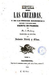 Historia de las cruzadas y de las órdenes religiosas y militares á que dieron origen