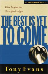 The Best is Yet to Come: Bible Prophecies Throughout the Ages