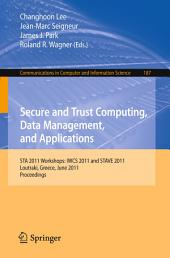 Secure and Trust Computing, Data Management, and Applications: STA 2011 Workshops: IWCS 2011 and STAVE 2011, Loutraki, Greece, June 28-30, 2011. Proceedings