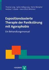Expositionsbasierte Therapie der Panikstörung mit Agoraphobie: Ein Behandlungsmanual