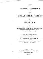 On the Mental Illumination and Moral Improvement of Mankind: Or, An Inquiry Into the Means by which a General Diffusion of Knowledge and Moral Principle May be Promoted. Illustrated with Engravings