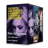 Secrets Uncovered: A Romantic Suspense Collection: Never Say Die\Kansas City Cover-Up\Infiltration