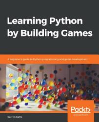 Learning Python By Building Games Book PDF