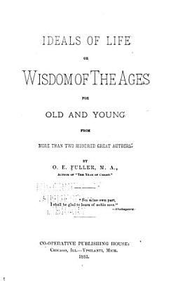 Ideals of Life  Or  Wisdom of the Ages for Old and Young PDF