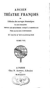 Ancien Théâtre François ou Collection des ouvrages dramatiques les plus remarquables depuis les mystères jusqu'à Corneille: Volume7