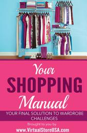 Your Shopping Manual: Your Final Solution to Wardrobe Challenges