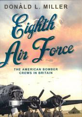 Eighth Air Force: The American Bomber Crews in Britain