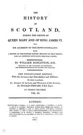 The history of Scotland, during the reigns of queen Mary and of king James vi. To which is prefixed An account of the life and writings of the author, by D. Stewart