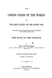 The Coming Crisis of the World  Or  the Great Battle and the Golden Age      With an Introductory Note  by Rev  S  H  Tyng PDF