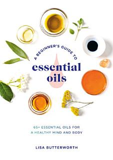 A Beginner s Guide to Essential Oils Book