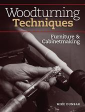 Woodturning Techniques - Furniture & Cabinetmaking: Edition 2