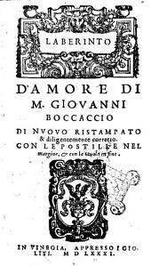 Laberinto d'amore di M. Giouanni Boccaccio di nuouo ristampato & diligentemente corretto. Con le postille nel margine, & con la tauola in fine