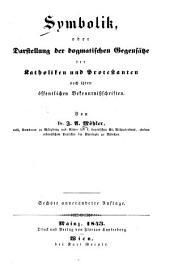 Symbolik: oder Darstellung der dogmatischen gegensätze der Katholiken und protestanten nach ihren öffentlichen bekenntnisschriften, Band 1