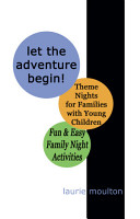 Let the Adventure Begin  Theme Nights for Families with Young Children  Fun   Easy Family Night Activities PDF
