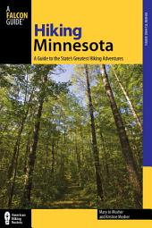 Hiking Minnesota: A Guide To The State's Greatest Hiking Adventures, Edition 2