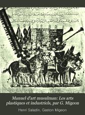 Manuel d'art musulman: Les arts plastiques et industriels, par G. Migeon