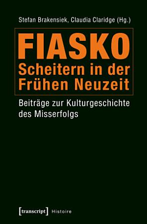 Fiasko   Scheitern in der Fr  hen Neuzeit PDF
