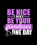 Download Be Nice I May Be Your Hairdresser One Day Book