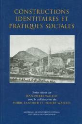 Constructions identitaires et pratiques sociales: actes du colloque en hommage à Pierre Savard tenu à l'Université d'Ottawa les 4, 5, 6 octobre 2000