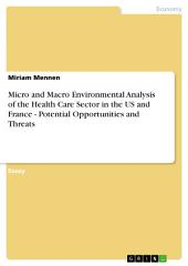 Micro and Macro Environmental Analysis of the Health Care Sector in the US and France - Potential Opportunities and Threats