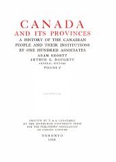 Canada and Its Provinces: A History of the Canadian People and Their Institutions, Volume 5