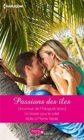 Passions des îles: L'inconnue de Malagash Island - Un baiser sous le soleil - Idylle à Monte Verde
