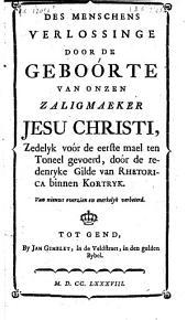 Des menschens verlossinge door de geboórte van onzen zaligmaeker Jesu Christi: zedelyk voór de eerste mael ten toneel gevoerd, doór de redenryke Gilde van Rhetorica binnen Kortryk