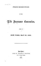 Proceedings of the Life Insurance Convention, held in New York, May 23, 1860