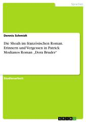 """Die Shoah im französischen Roman. Erinnern und Vergessen in Patrick Modianos Roman """"Dora Bruder"""""""