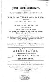 A New Law-dictionary:: Containing the Interpretation and Defenition of Words and Terms Used in the Law; as Also the Law Practice, Under the Proper Heads and Titles ...