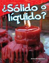 ¿Sólido o líquido? (Solid or Liquid?)