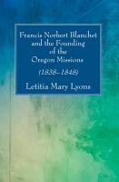 Francis Norbert Blanchet and the Founding of the Oregon Missions PDF