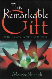 This Remarkable Gift: Being gay and Catholic