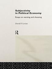 Subjectivity in Political Economy: Essays on Wanting and Choosing