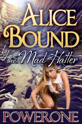Alice Bound by the Mad Hatter