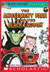 Black Lagoon Adventure Chapter Book #27: The Amusement Park from the Black Lagoon