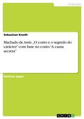 """Machado de Assis """"O conto e o segredo do carácter"""" com base no conto """"A causa secreta"""""""