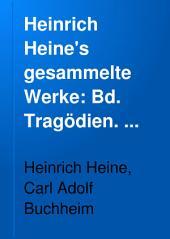 Heinrich Heine's gesammelte Werke: Bd. Tragödien. Atta Troll. Deutschland. Romancero. Letzte Gedichte