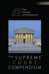 The Supreme Court Compendium: Data, Decisions, and Developments, Edition 6