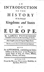 An Introduction to The History of the Principal Kingdoms and States of Europe. By Samuel Pufendorf ... Made English from the Original High-Dutch. [The Translator's Dedication Signed : J. Crull]. The Eleventh Edition Corrected and Improved. With an Appendix, Containing an Introduction to the History of the Principal Sovereign States of Italy ..
