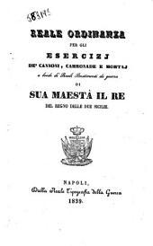 Reale ordinanza per gli esercizj de' cannoni, carronade e mortaj a bordo de' reali bastimenti da guerra di sua maestà il re [Ferdinando 2.]