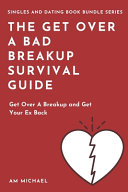 The Get Over A Bad Breakup Survival Guide