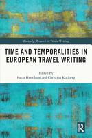 Time and Temporalities in European Travel Writing PDF