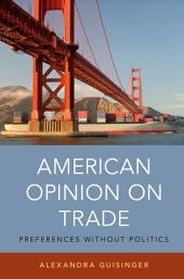 American Opinion on Trade: Preferences without Politics