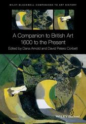 A Companion to British Art: 1600 to the Present