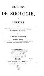 Élémens de zoologie: ou Leçons sur l'anatomie, la physiologie, la classification et les moeurs des animaux, Volume1