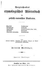 Vergleichendes etymologisches wörterbuch der gothisch-teutonischen mundarten: Altgothisch, althochdeutsch, angelsächsisch, altsächsisch, altnordisch (isländisch), neuschwedisch, neudänisch, neuniederländisch (fläm.-holl.), neuenglisch, neuhochdeutsch