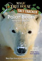 Polar Bears and the Arctic: A Nonfiction Companion to Magic Tree House #12: Polar Bears Past Bedtime